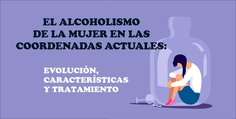 Seminario online: EL ALCOHOLISMO DE LA MUJER EN LAS COORDENADAS ACTUALES: EVOLUCIÓN, CARACTERÍSTICAS Y TRATAMIENTO